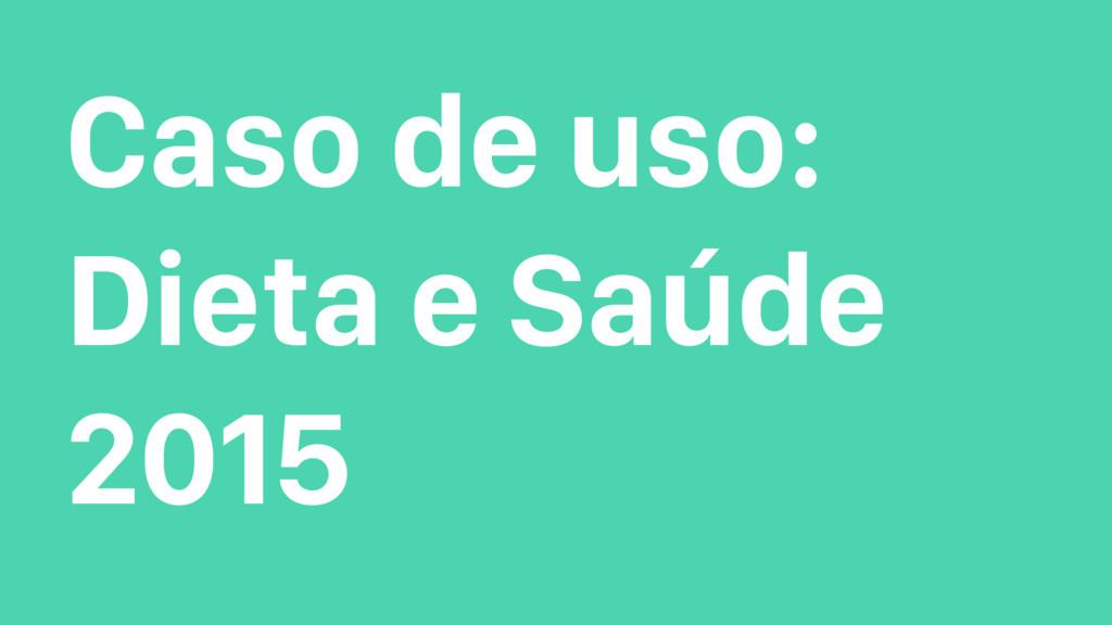 Caso de uso: Dieta e Saúde 2015