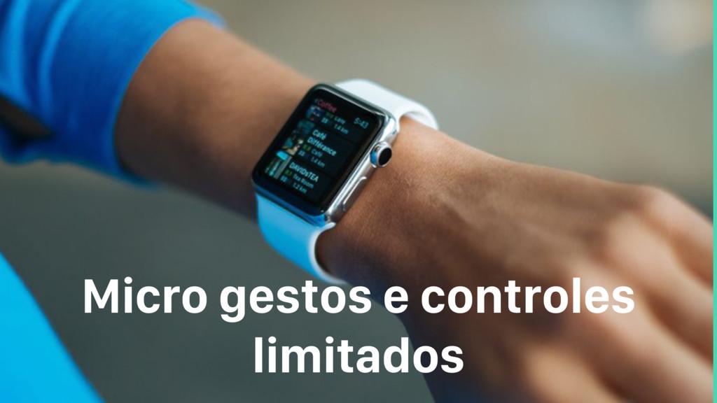 Micro gestos e controles limitados