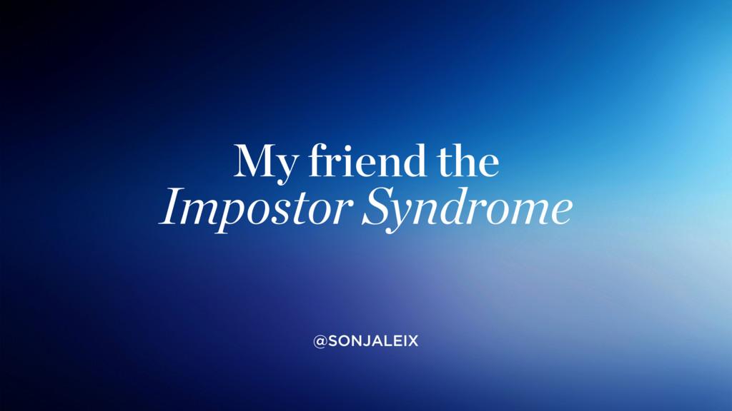 My friend the Impostor Syndrome @SONJALEIX