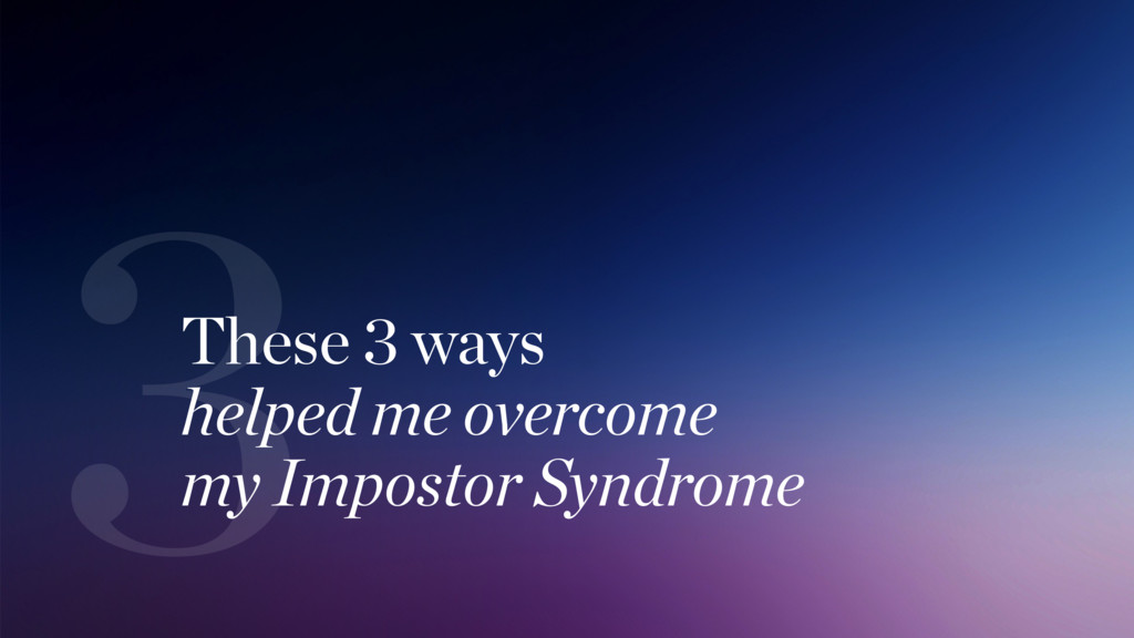 These 3 ways helped me overcome  my Impostor ...