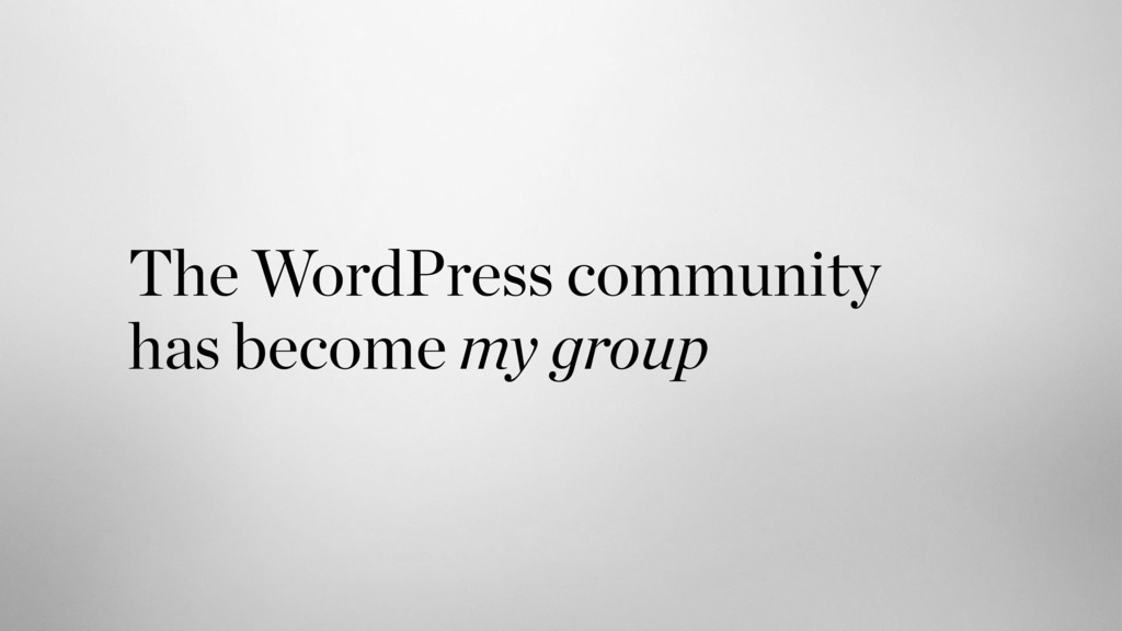 The WordPress community has become my group