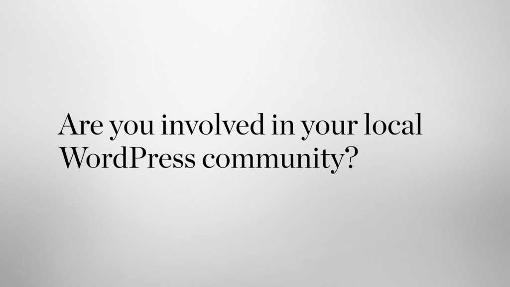 Are you involved in your local WordPress commun...