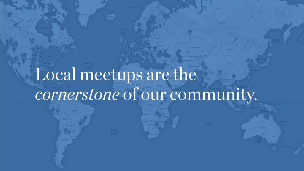 Local meetups are the cornerstone of our commun...