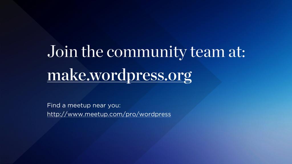 Join the community team at: make.wordpress.org ...