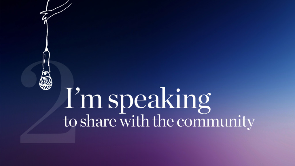 2I'm speaking to share with the community