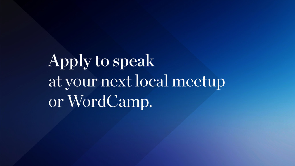 Apply to speak at your next local meetup  or W...