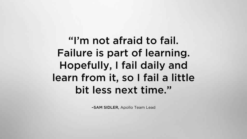 """I'm not afraid to fail.  Failure is part of l..."