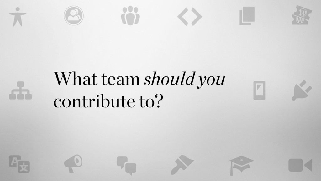 What team should you contribute to?