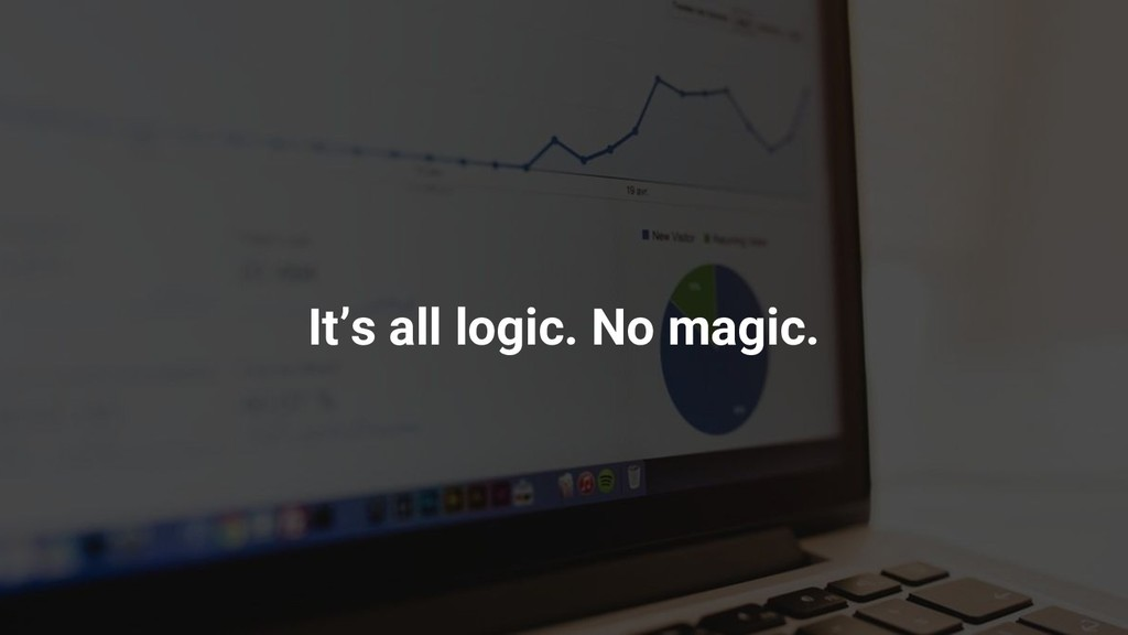 It's all logic. No magic.