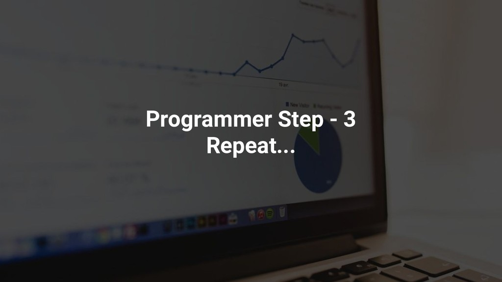 Programmer Step - 3 Repeat...