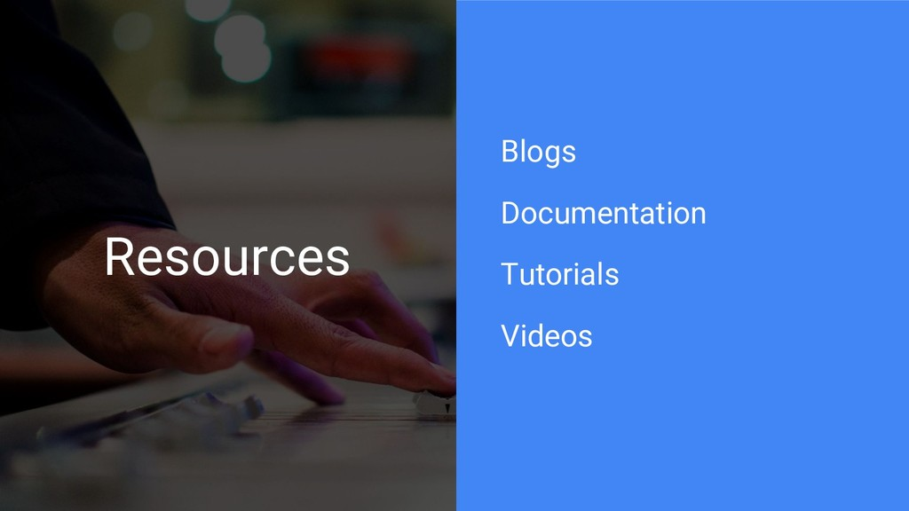 Resources Blogs Documentation Tutorials Videos