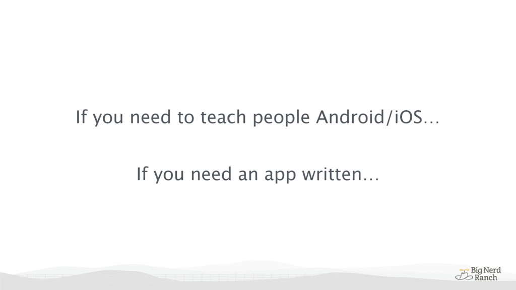 If you need to teach people Android/iOS… If you...