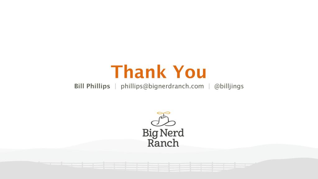 Thank You Bill Phillips | phillips@bignerdranch...