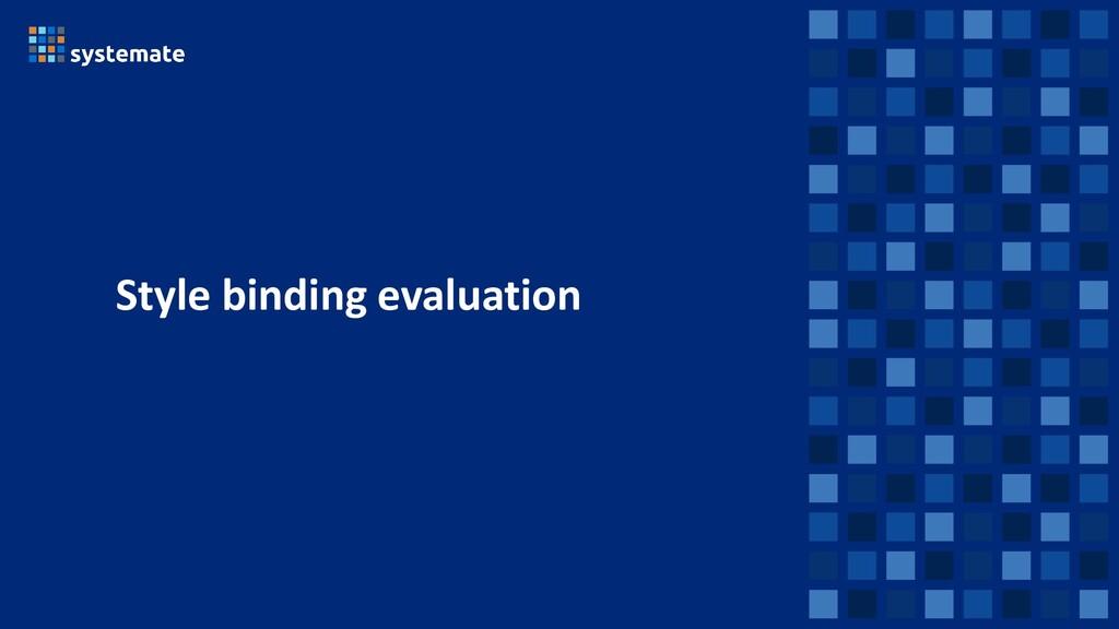 Style binding evaluation