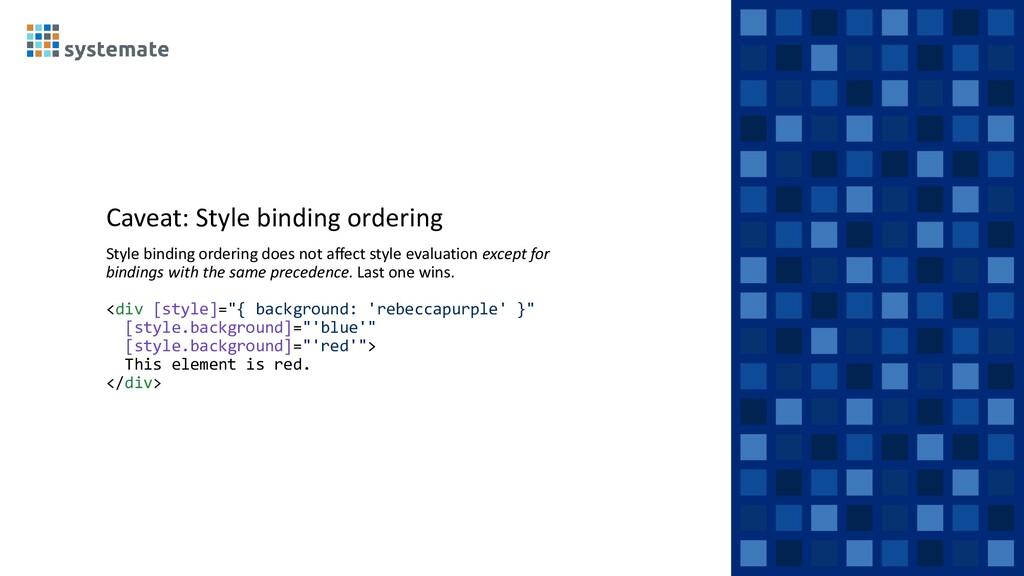 Caveat: Style binding ordering Style binding or...