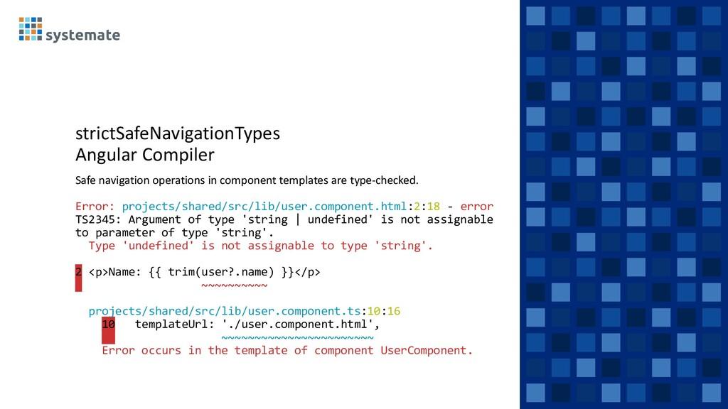 strictSafeNavigationTypes Angular Compiler Safe...