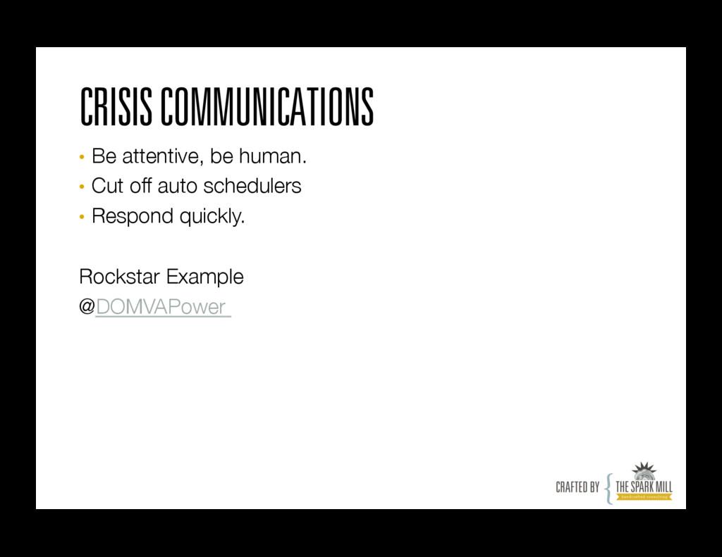 CRISIS COMMUNICATIONS • Be attentive, be human...