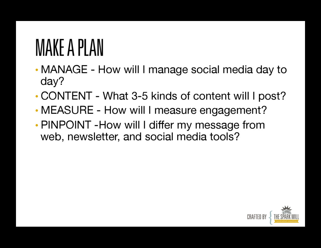 MAKE A PLAN •MANAGE - How will I manage social...