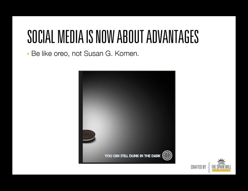 SOCIAL MEDIA IS NOW ABOUT ADVANTAGES • Be like...