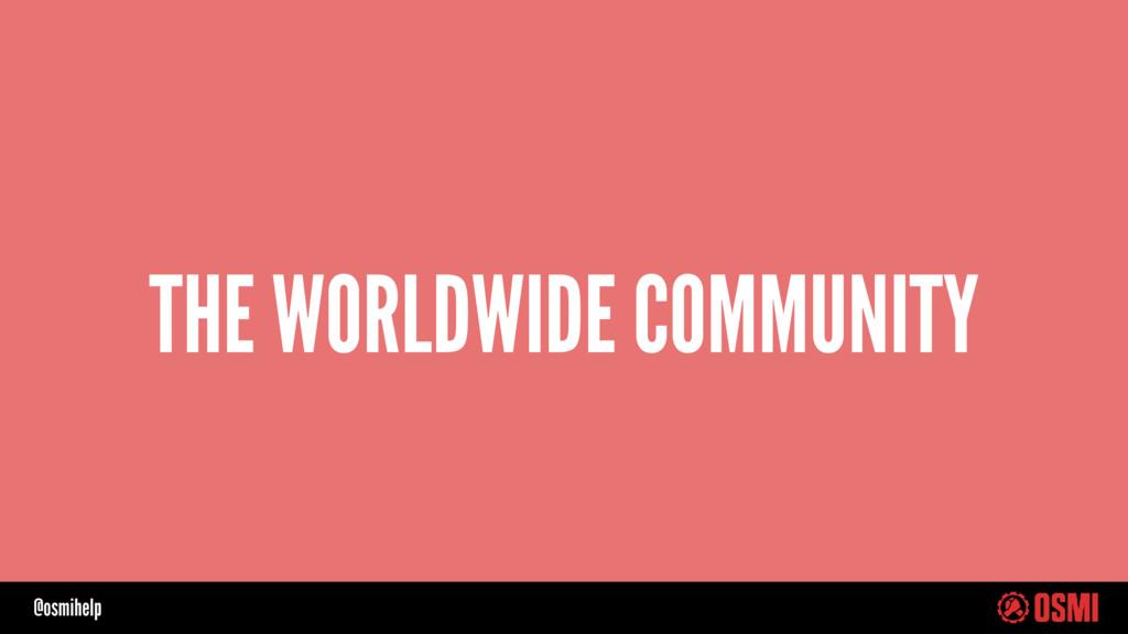 @osmihelp THE WORLDWIDE COMMUNITY