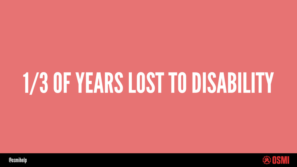@osmihelp 1/3 OF YEARS LOST TO DISABILITY
