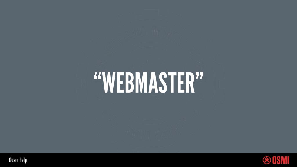 """@osmihelp """"WEBMASTER"""""""