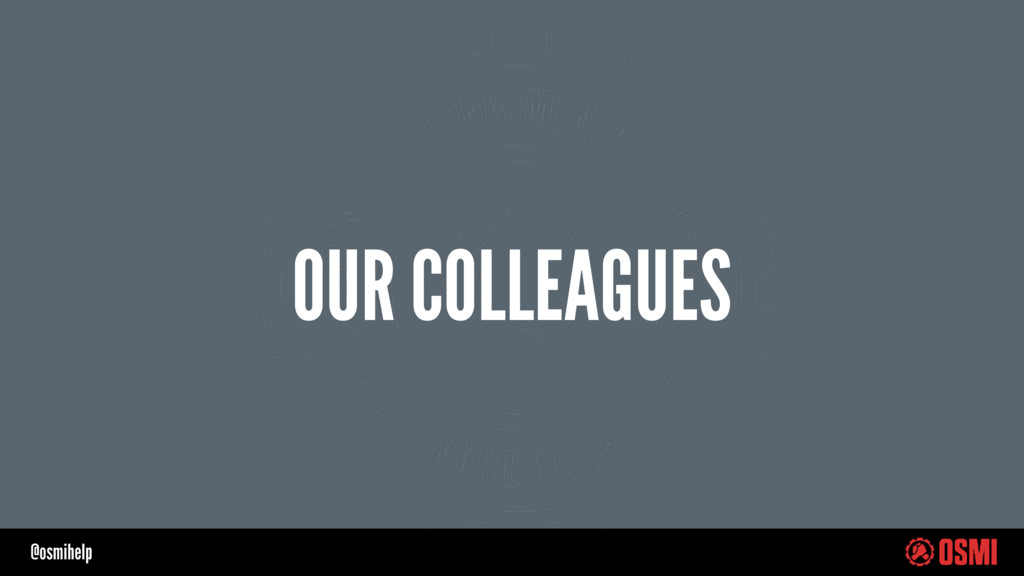 @osmihelp OUR COLLEAGUES