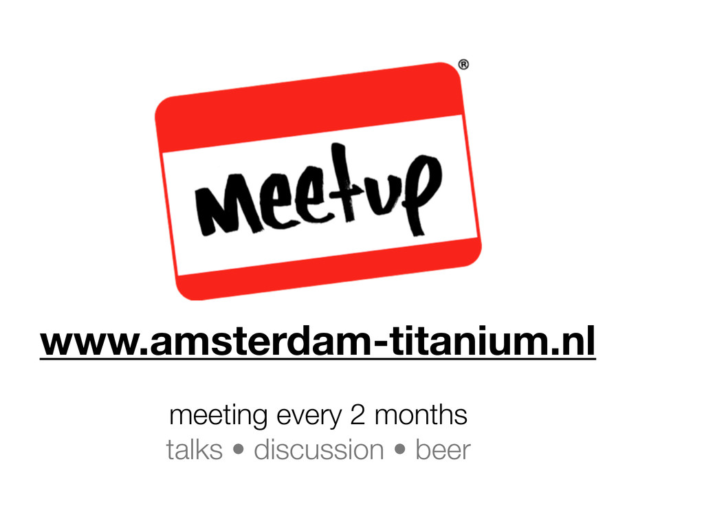 www.amsterdam-titanium.nl meeting every 2 month...