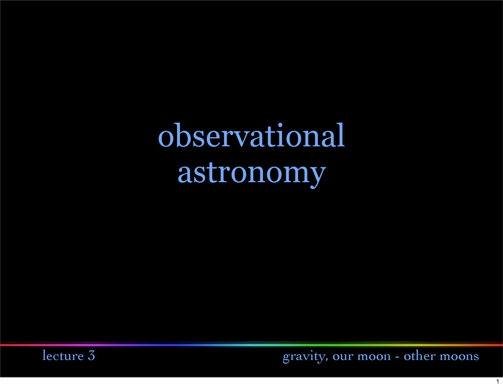 lecture 3 gravity, our moon - other moons obser...