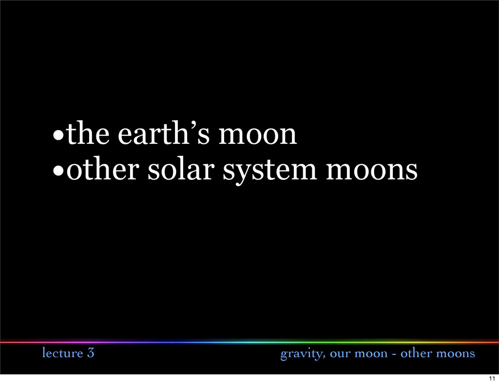 lecture 3 gravity, our moon - other moons •the ...