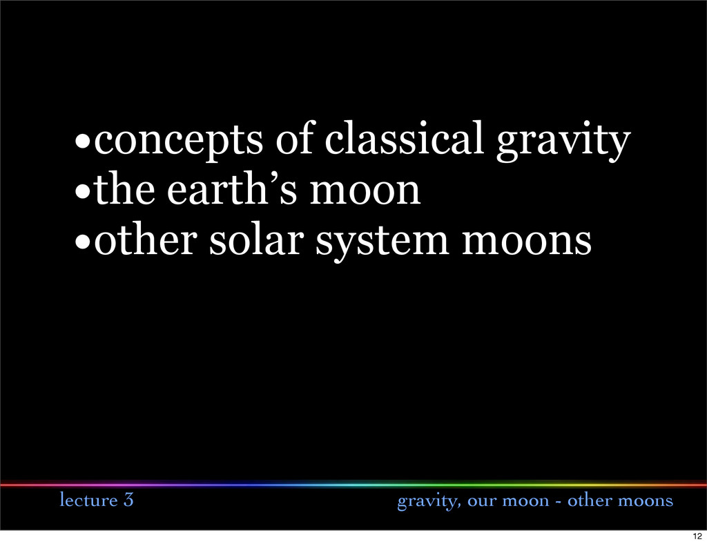 lecture 3 gravity, our moon - other moons •conc...