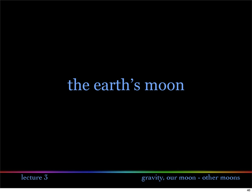 lecture 3 gravity, our moon - other moons the e...