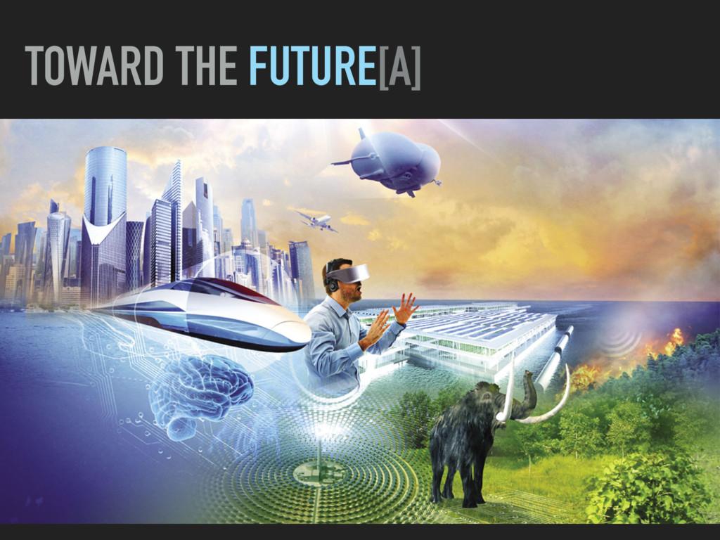 TOWARD THE FUTURE[A]