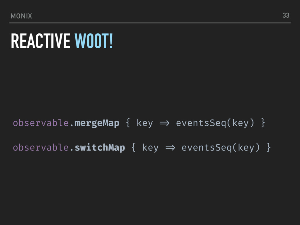 MONIX observable.mergeMap { key !=> eventsSeq(k...