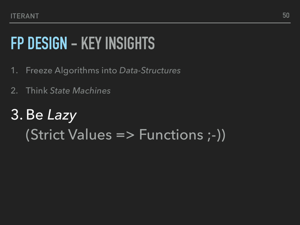 50 ITERANT 1. Freeze Algorithms into Data-Struc...