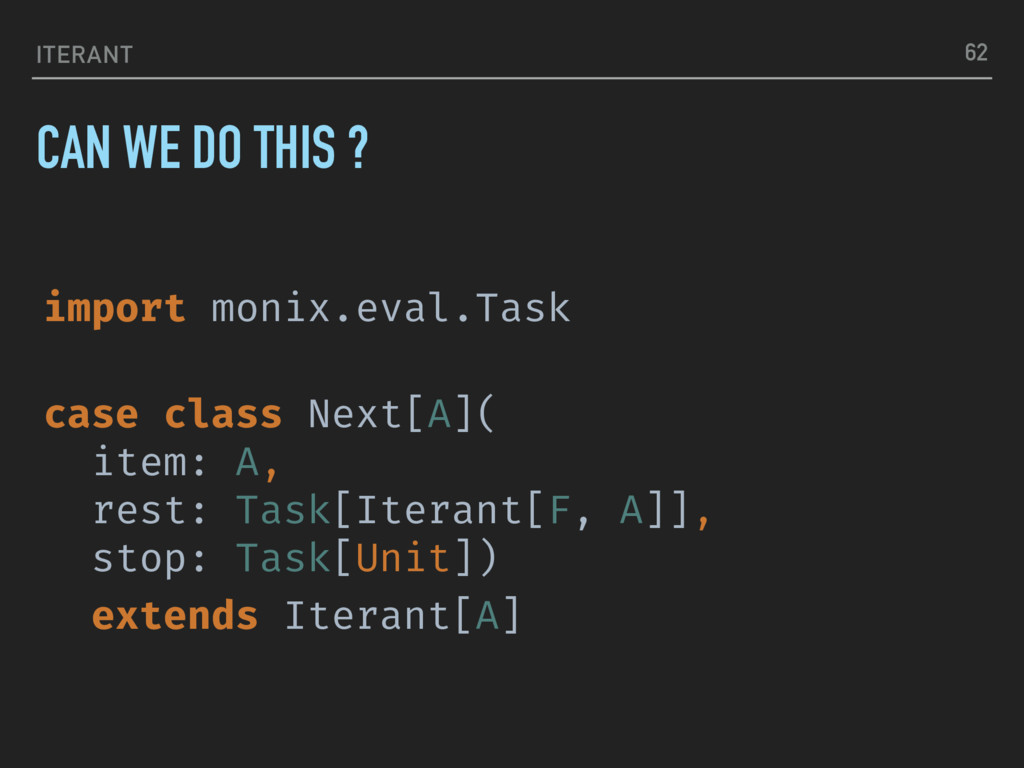 ITERANT import monix.eval.Task case class Next[...