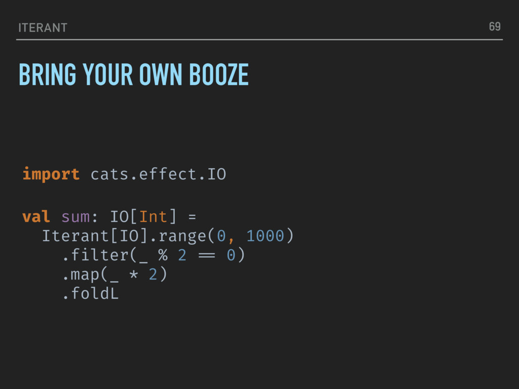 ITERANT BRING YOUR OWN BOOZE 69 import cats.eff...