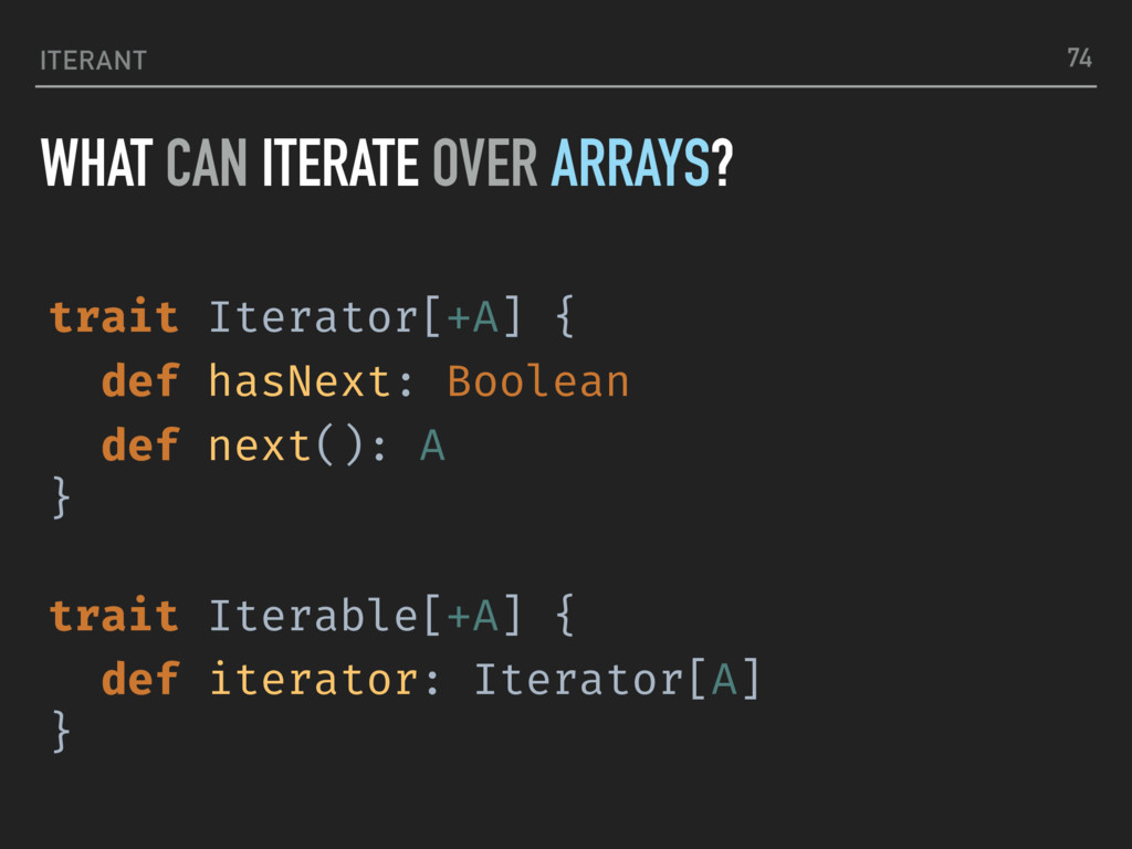 ITERANT WHAT CAN ITERATE OVER ARRAYS? 74 trait ...