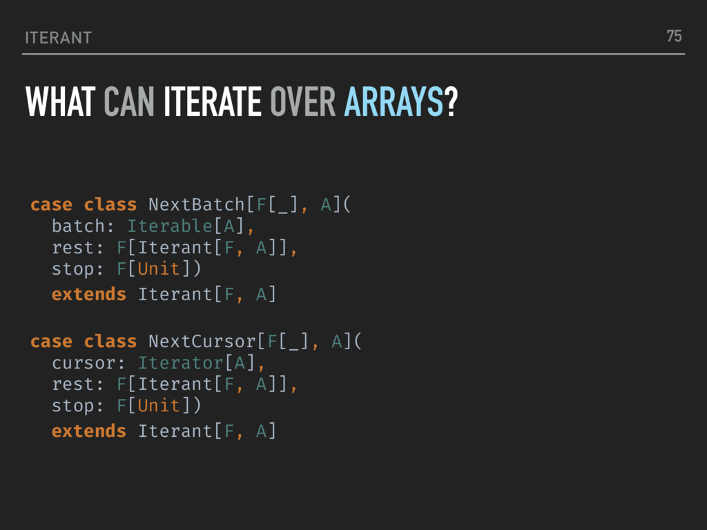 ITERANT WHAT CAN ITERATE OVER ARRAYS? 75 case c...