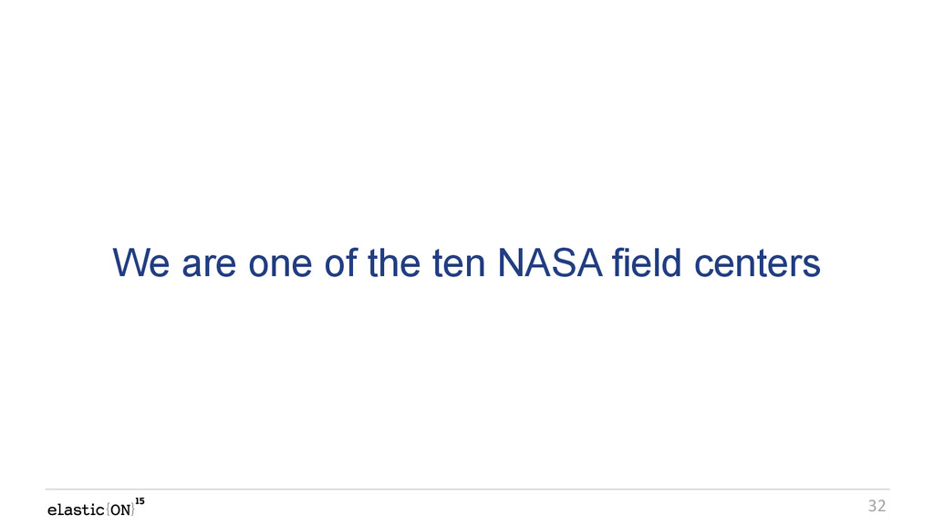 { } 32 We are one of the ten NASA field centers
