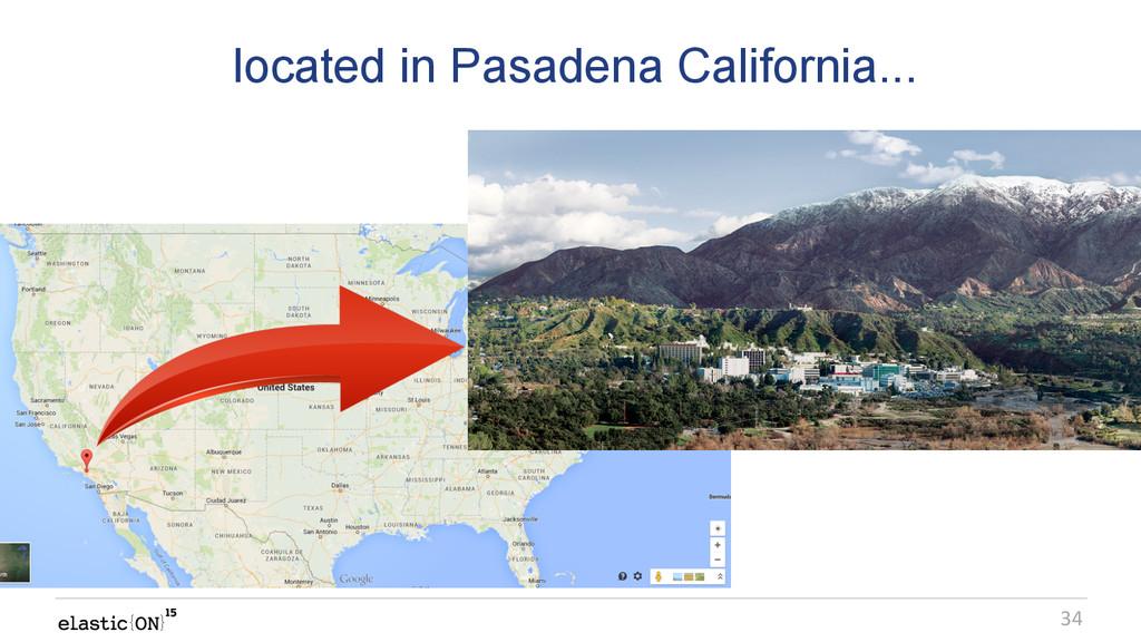 { } 34 located in Pasadena California...