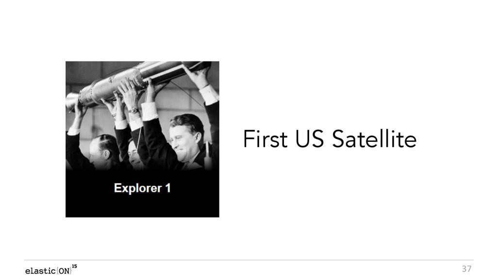 { } 37 First US Satellite