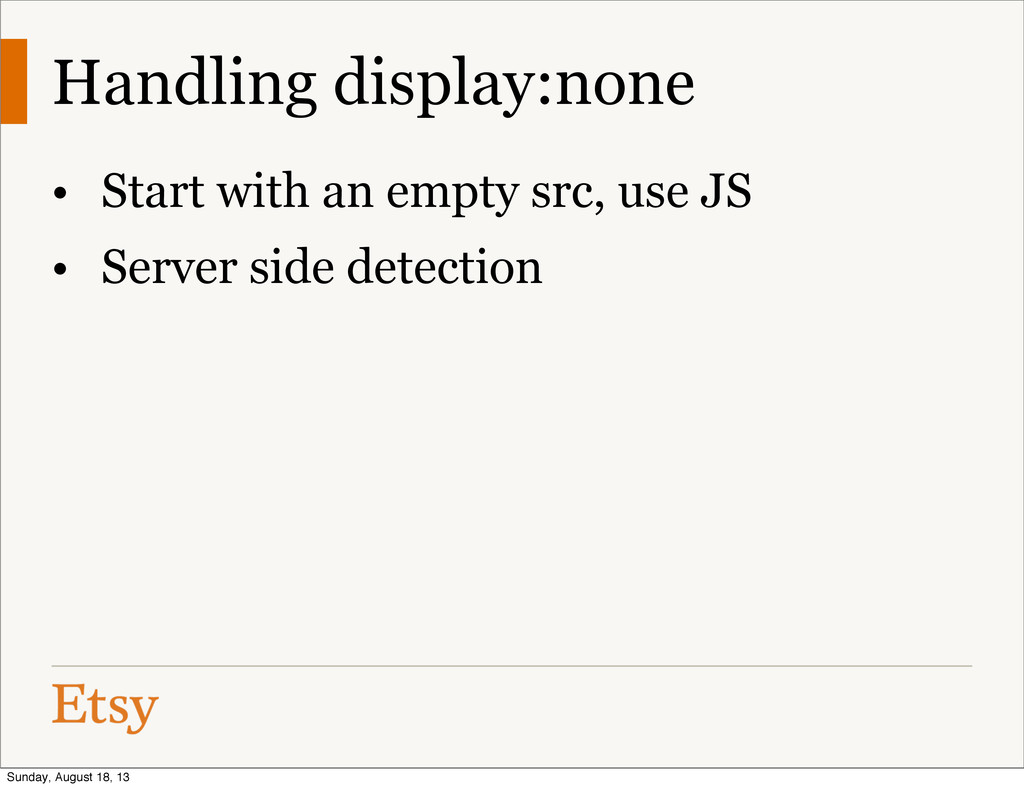 Handling display:none • Start with an empty src...