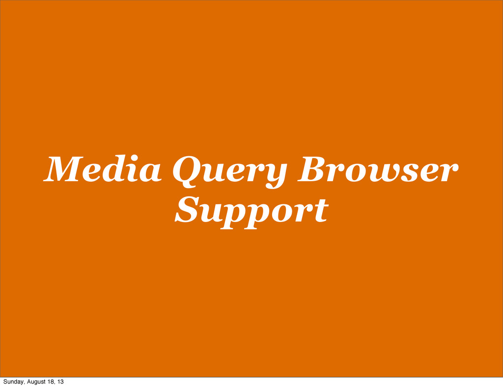 Media Query Browser Support Sunday, August 18, ...