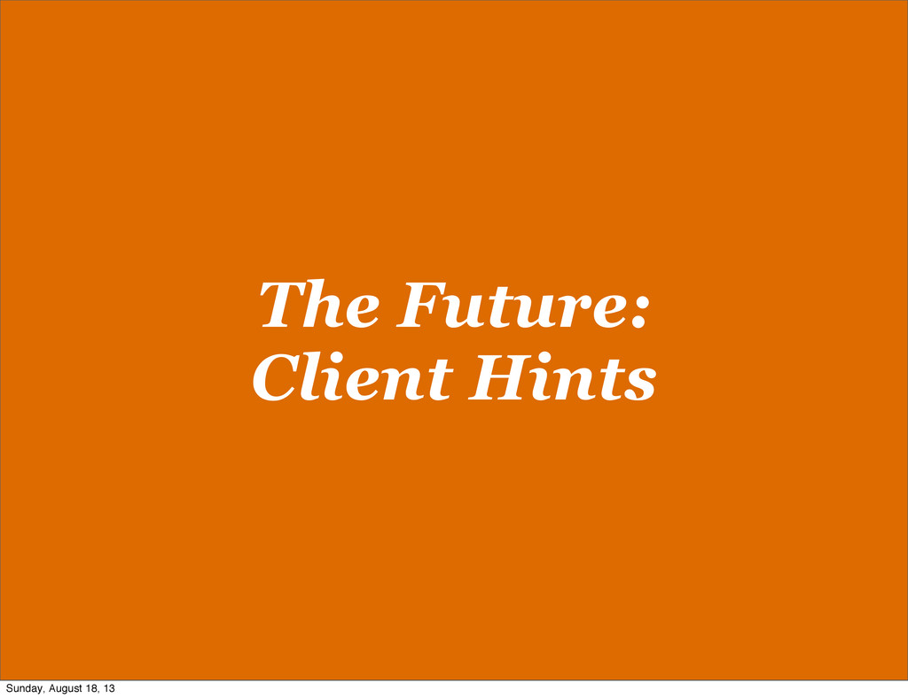 The Future: Client Hints Sunday, August 18, 13