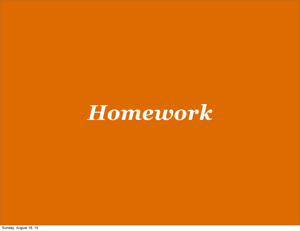 Homework Sunday, August 18, 13