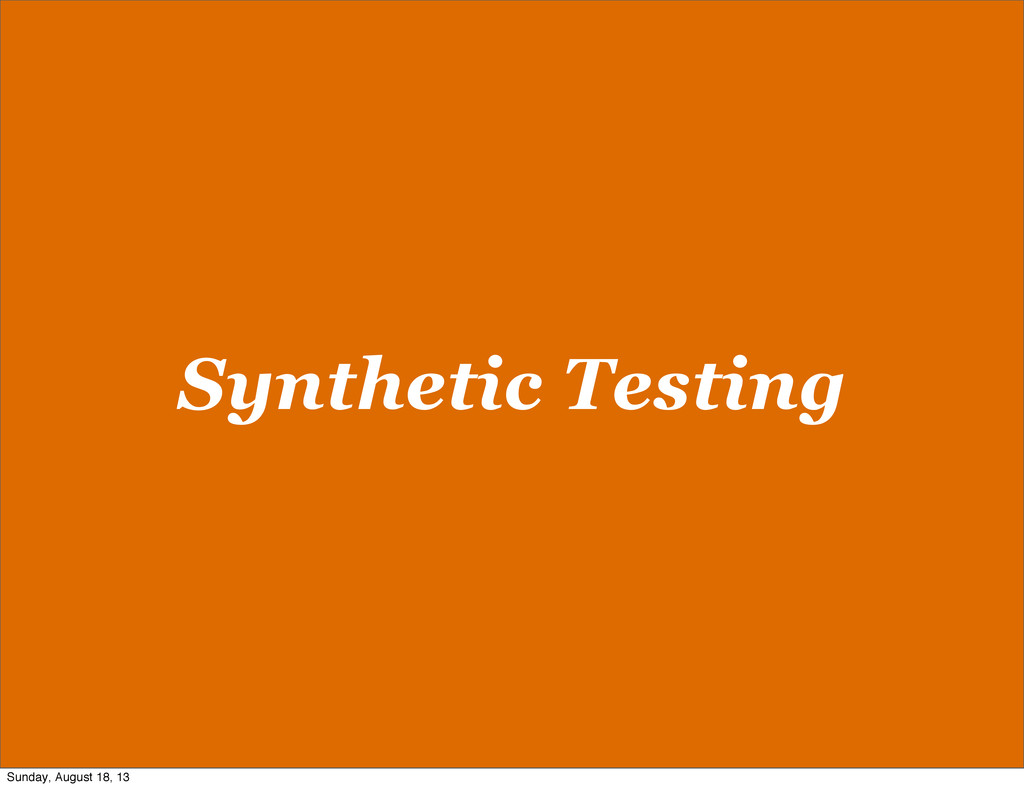 Synthetic Testing Sunday, August 18, 13
