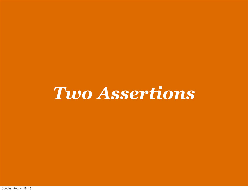 Two Assertions Sunday, August 18, 13