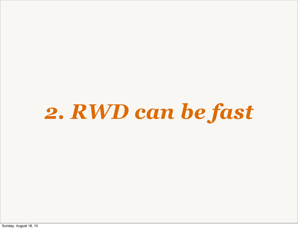 2. RWD can be fast Sunday, August 18, 13