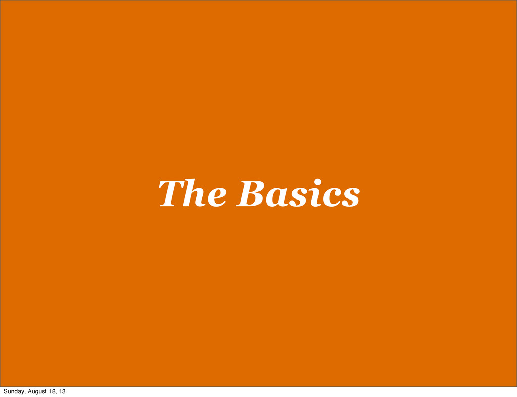 The Basics Sunday, August 18, 13